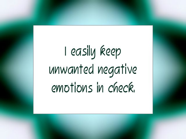 I easily keep unwanted negative emotions in check | Daily Affirmation for February 17, 2014