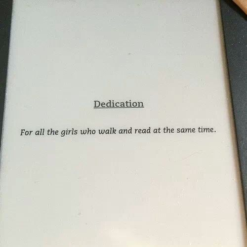 "funniest book dedications - ""To All The Girls Who Walk And Read At The Same Time"""