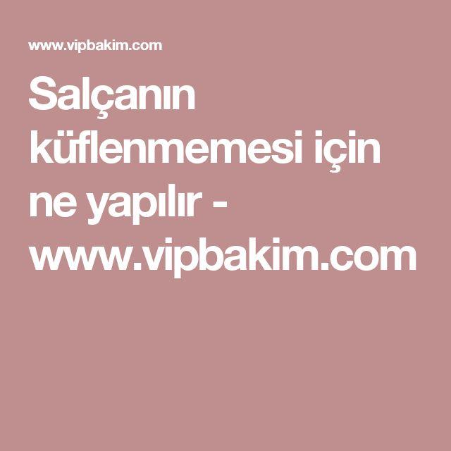 Salçanın küflenmemesi için ne yapılır - www.vipbakim.com