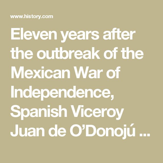 "Eleven years after the outbreak of the Mexican War of Independence, Spanish Viceroy Juan de O'Donojú signs the Treaty of Córdoba, which approves a plan to make Mexico an independent constitutional monarchy.  In the early 19th century, Napoleon's occupation of Spain led to the outbreak of revolts all across Spanish America. On September 16, 1810, Miguel Hidalgo y Costilla, a Catholic priest, launched the Mexican War of Independence with the issuing of his Grito de Dolores, or ""Cry of…"