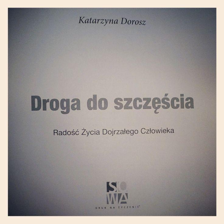 """""""Droga do szczęścia"""" autorka Katarzyna Dorosz, Redaktor Naczelna Radość Życia - Magazyn, Prezes Fundacji Pomagam Homo Homini #drogadoszczescia"""