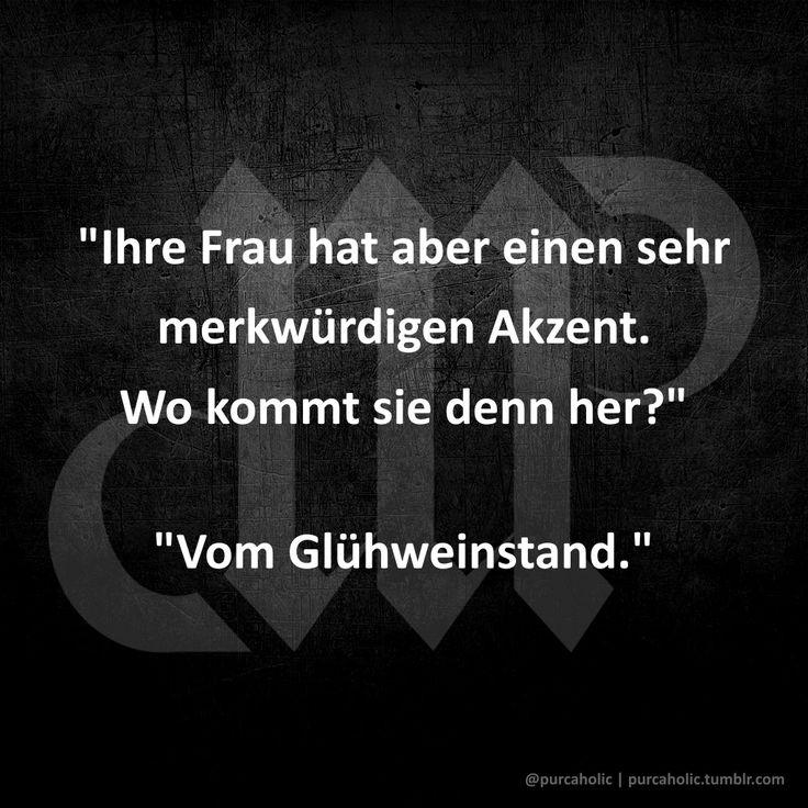 """""""Ihre Frau hat aber einen sehr merkwürdigen Akzent. Wo kommt sie denn her?""""   """"Vom Glühweinstand.""""   (via https://twitter.com/AnneBirne/status/804413921532768256)   #frau #akzent #glühwein #glühweinstand #weihnachtsmarkt #christkindlmarkt #winter #weihnachten #advent #spruch #sprüche #lustig #lustigesprüche #cool #witzig #humor #fun #lachen #spaß #zitate #worte #schöneworte #augsburg #münchen #ulm #stuttgart #nürnberg #berlin #hamburg #frankfurt"""