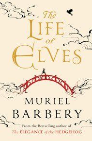 Life of Elves, The, by Muriel Barbery | 'This novel glows with finely crafted prose.' Los Angeles Review of Books