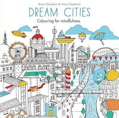 Booktopia Has Dream Cities Colouring For Mindfulness Series By Rosie Goodwin Buy A Discounted Paperback Of Online From Australias Leading