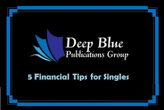 Investing Guide at Deep Blue Group Publications LLC USA Madrid Tokyo Singapore: 5 Financial Tips for Singles When you are single, you're possibly too busy living the life instead of thinking about serious things like savings or investing because anything related to finance and money doesn't hold much weight to you.   Deep Blue Group Publications( http://deepbluegroup.org/blog/ ) provided some important financial tips below for singles.