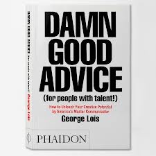 Damn Good Advice - George Lois.