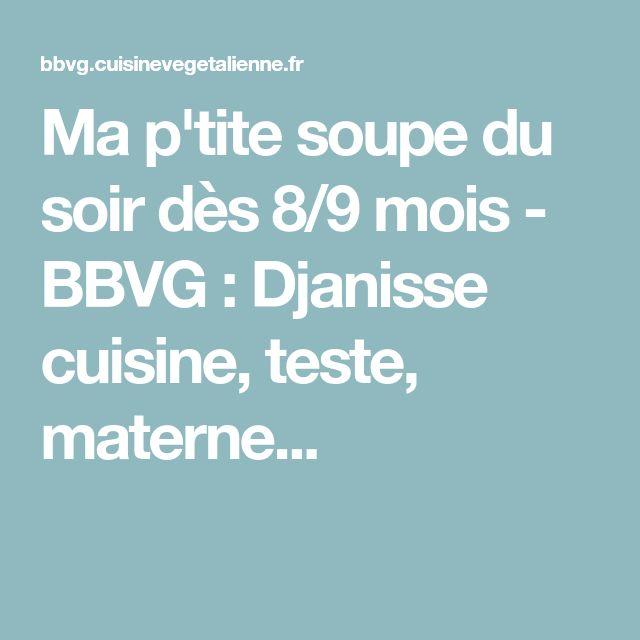 Ma p'tite soupe du soir dès 8/9 mois - BBVG : Djanisse cuisine, teste, materne...