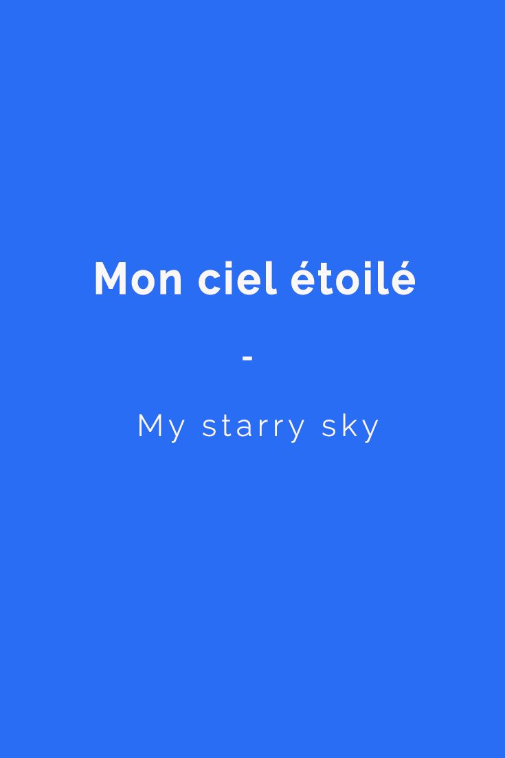Mon ciel étoilé: My starry sky | Want to learn more French terms of endearment? Check it out here: https://www.talkinfrench.com/french-terms-endearment-loved-ones/