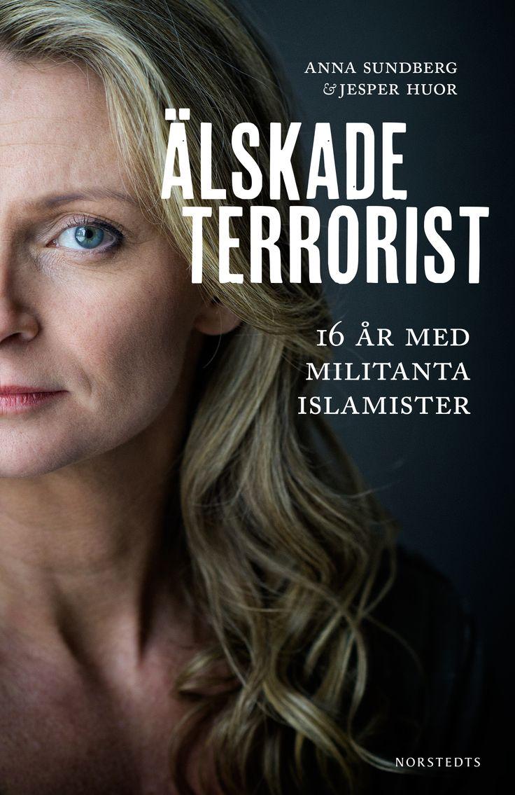Älskade terrorist – 16 år med militanta islamister av Anna Sundberg och Jesper Huor. Utkommer på Norstedts. Foto: Eva Lindblad, 1001bild.se.