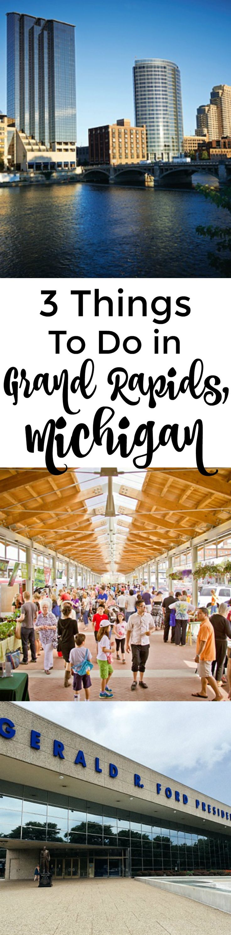 3 Things to do in Grand Rapids, Michigan including a visit to Founders Brewing Company, the Gerald R. Ford Presidential Museum, and the Downtown Market.
