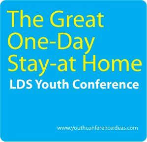 The Great One Day Stay at Home Youth Conference | Mormon Share