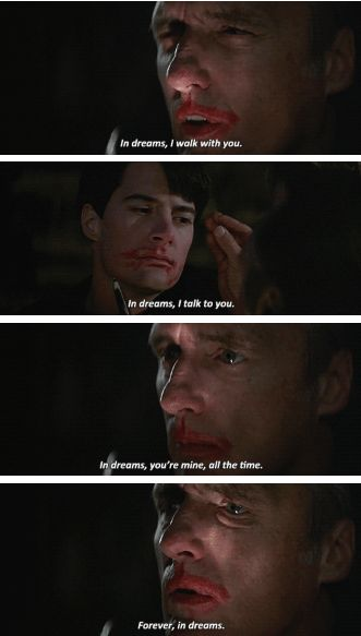 In dreams I walk with you. In dreams, I talk to you. In dreams, you're mine, all the time. Forever, in dreams ~Blue Velvet (1986)