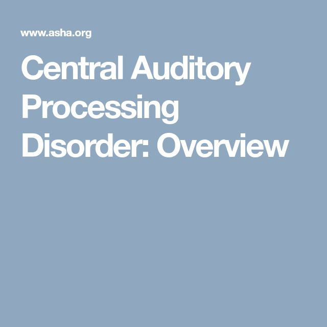Central Auditory Processing Disorder: Overview