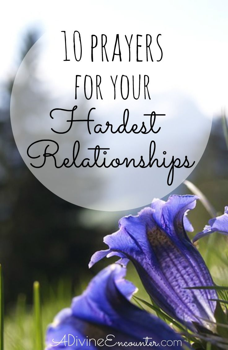 Do you have a challenging relationship in your life? Consider praying these 10 prayers for relationships.