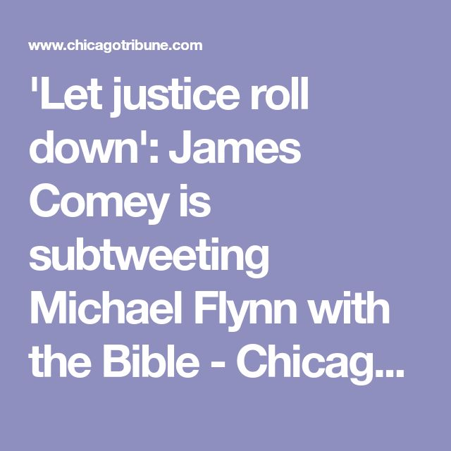 'Let justice roll down': James Comey is subtweeting Michael Flynn with the Bible - Chicago Tribune