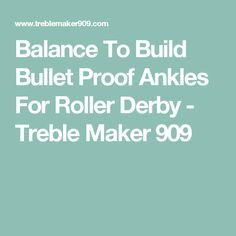 Balance To Build Bullet Proof Ankles For Roller Derby - Treble Maker 909