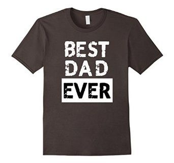 Amazon.com: Men's Men's Best Dad Ever Father's Day Gift Tee Shirt: Clothing