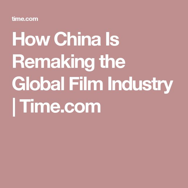 How China Is Remaking the Global Film Industry | Time.com