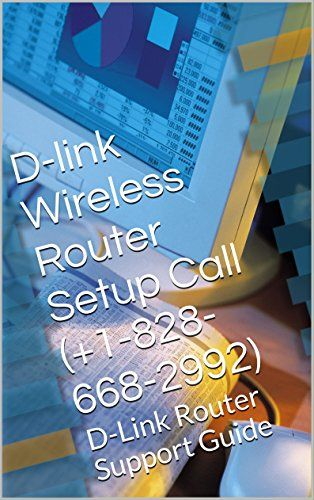 D-link Wireless Router Setup Call (+1-828-668-2992): D-Link Router Support Guide (English Edition)