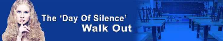 STOP The Day of Silence, sponsored by Gay, Lesbian and Straight Ed. Net. (GLSEN) which will take place in thousands of public schools April 19, 2013. MANY public high and middle schools will allow students to remain silent  to promote GLSEN's socio-political controversial, unproven, and destructive theories on the nature and morality of homosexuality. Call your school and keep your kids home from school on April 19 if they are participating.