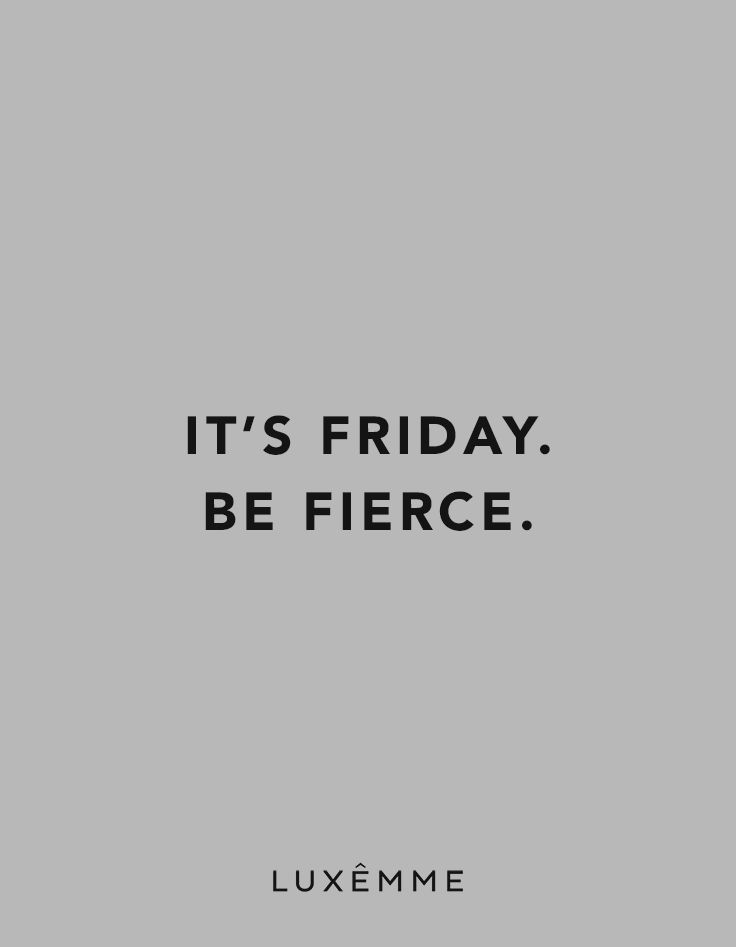It's Friday. Be Fierce #friday #luxemme