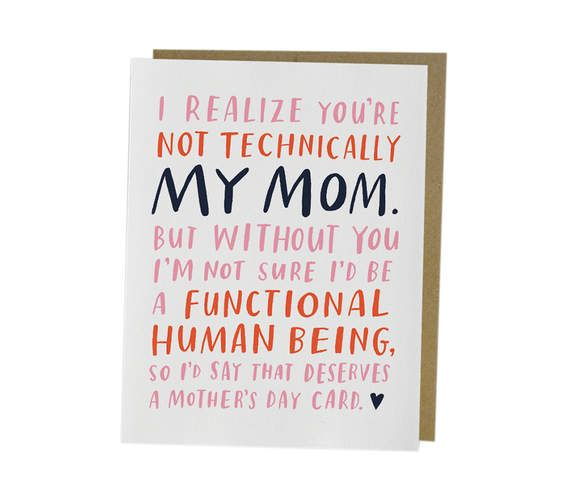 Not Technically Mom   Sure, a gift is always a nice gesture. But we happen to think (and we're pretty sure your mom would agree!) no gift is complete without a card. Show your love for that extraordinary woman in your life with a card for pretty much any feeling or relationship.