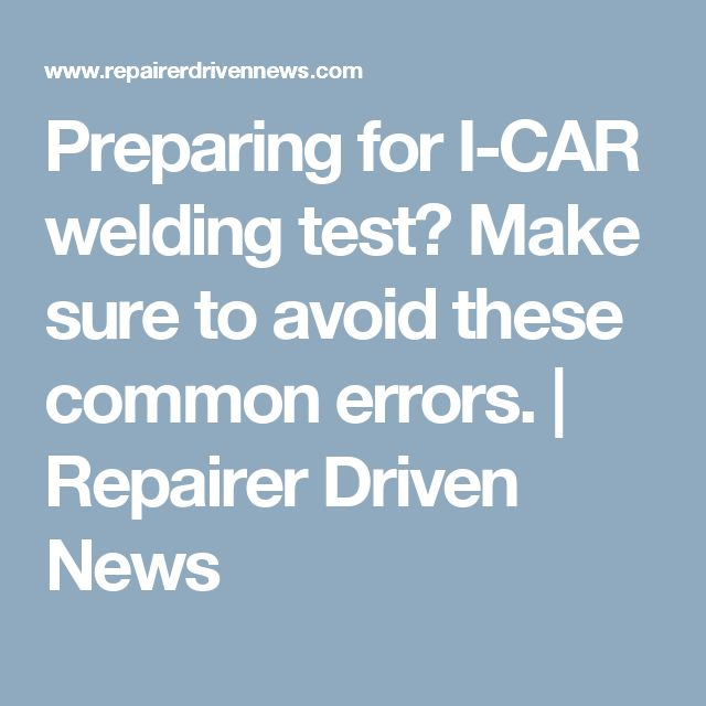 Preparing for I-CAR welding test? Make sure to avoid these common errors. | Repairer Driven News