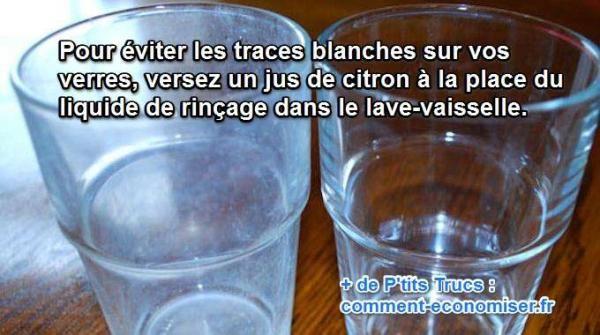 pour éliminer les traces blanches sur les verres et les couverts, versez un jus de citron à la place du liquide de rinçage dans le lave vaisselle