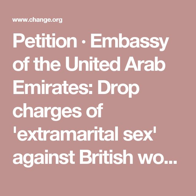 Petition · Embassy of the United Arab Emirates: Drop charges of 'extramarital sex' against British woman raped in Dubai & bring her home · Change.org
