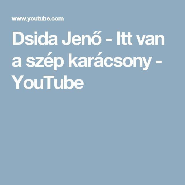 Dsida Jenő - Itt van a szép karácsony - YouTube