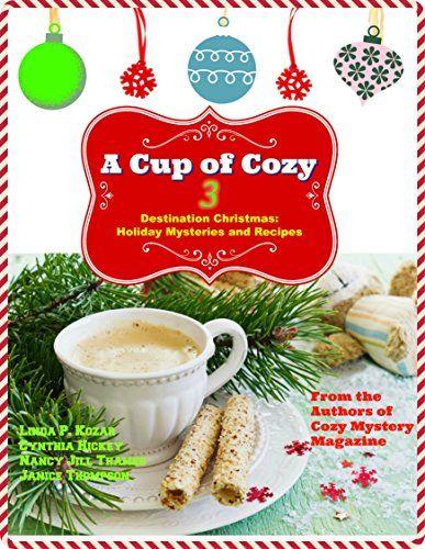 A Cup of Cozy 3: Destination Christmas: Short Holiday Mysteries and Recipes by Linda Kozar http://www.amazon.com/dp/B017280OMQ/ref=cm_sw_r_pi_dp_GBFwwb0RXW1Y6