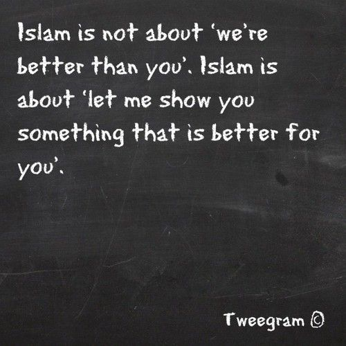Islam is not about being better than u, it's about...
