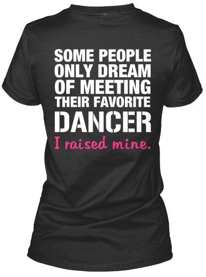 THE DANCER'S MOM - Dancers are amazing, and this shirt is a perfect reflection of how proud the Mom of a Dancer is. Click the image to get one today.