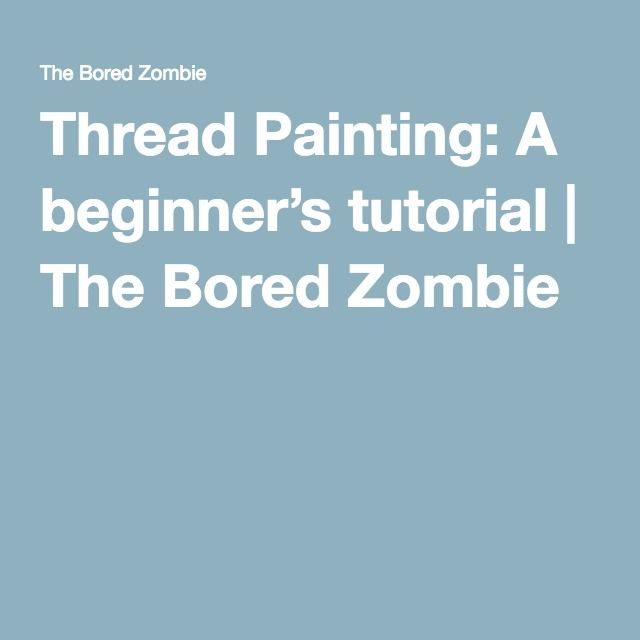 Thread Painting: A beginner's tutorial | The Bored Zombie