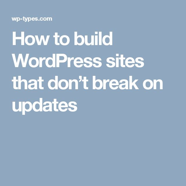 How to build WordPress sites that don't break on updates
