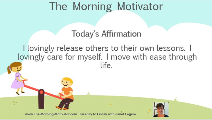 Today's Affirmation:  I lovingly release others to their own lessons. I lovingly care for myself. I move with ease through life.