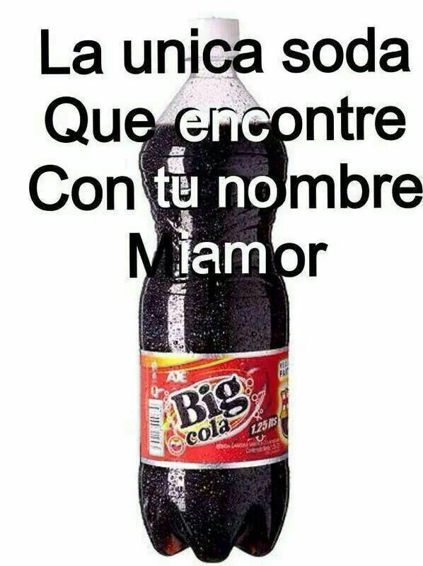"#MEMES #CHISTES #MEXICANOS / the only soda with your name on it  ""Big Cola"" translation is Big Butt..."