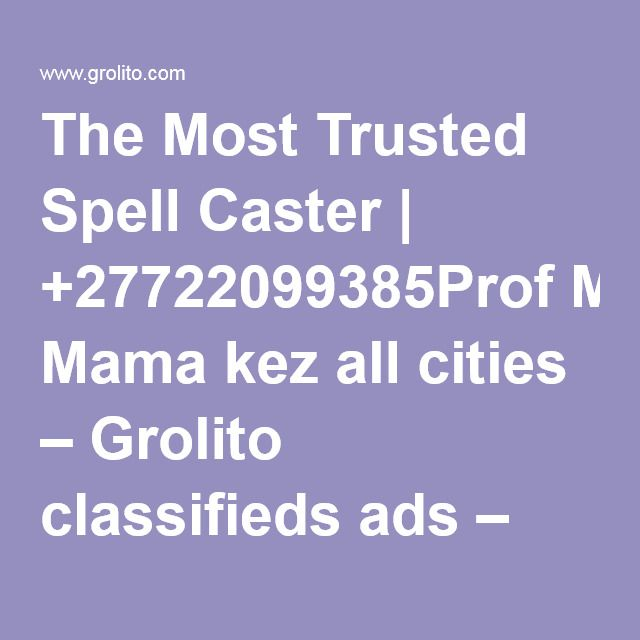 The Most Trusted Spell Caster | +27722099385Prof Mama kez all cities – Grolito classifieds ads – USA