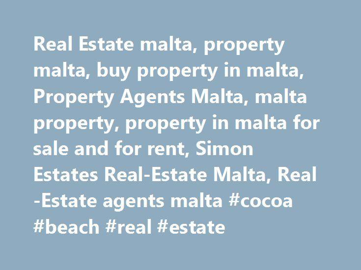 Real Estate malta, property malta, buy property in malta, Property Agents Malta, malta property, property in malta for sale and for rent, Simon Estates Real-Estate Malta, Real-Estate agents malta #cocoa #beach #real #estate http://realestate.remmont.com/real-estate-malta-property-malta-buy-property-in-malta-property-agents-malta-malta-property-property-in-malta-for-sale-and-for-rent-simon-estates-real-estate-malta-real-estate-agents-malta-coc/  #malta real estate # . Welcome to SIMON Estates…