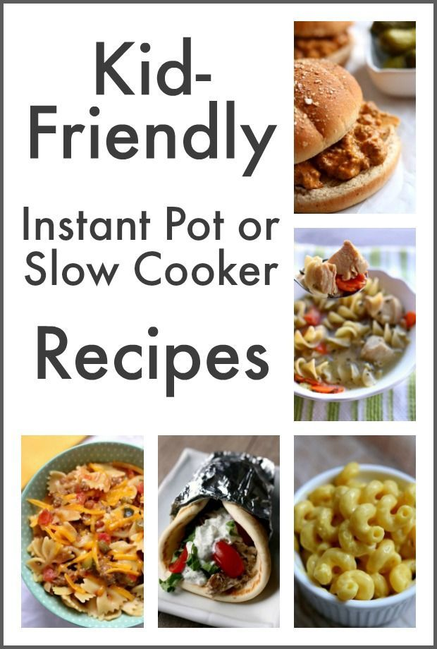 7 Kid Friendly Instant Pot Slow Cooker Recipes Slow Cooker Recipes Healthy Crockpot Recipes Cooker Recipes