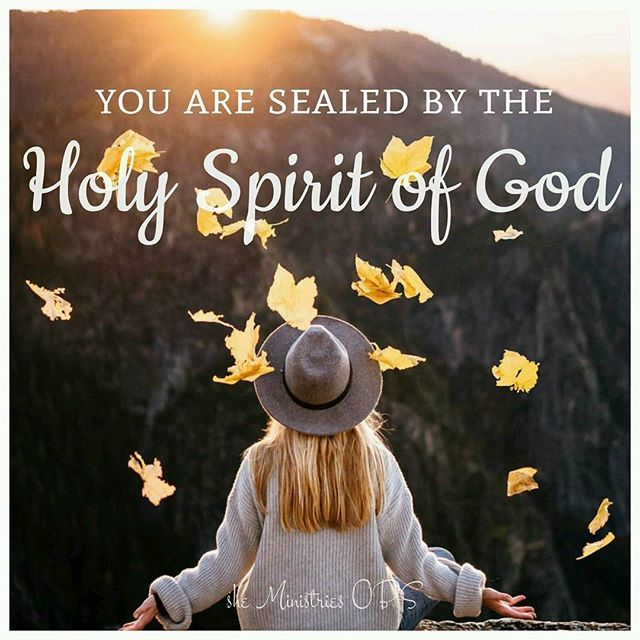 I'am sealed by the Holy Spirit of God! Praise You, Father for sealing our fate for the day of redemption! . .  Delia Clark 12.2.16