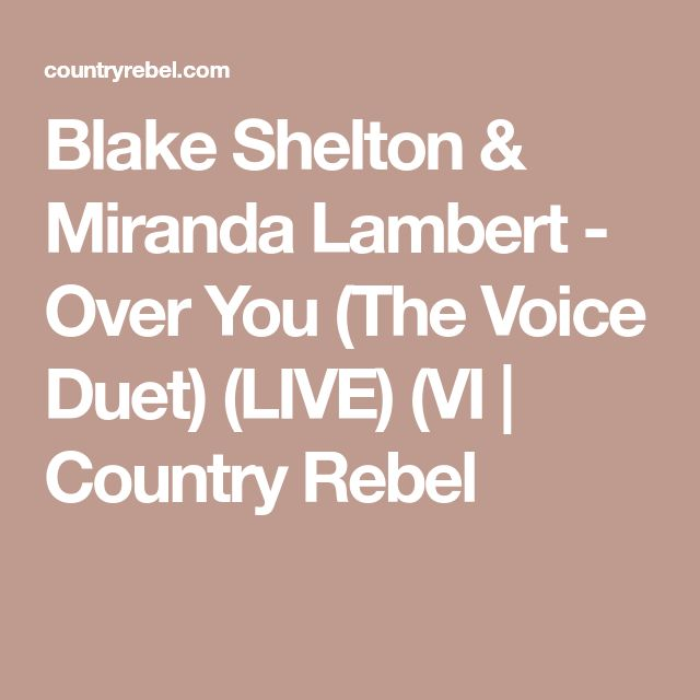 Blake Shelton & Miranda Lambert - Over You (The Voice Duet) (LIVE) (VI | Country Rebel