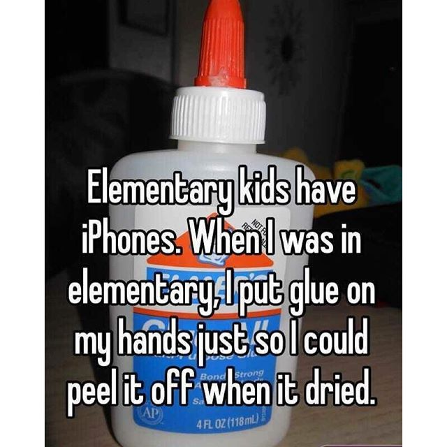 I forgot about the glue thing. I just might waste some of my kids' glue tonight. #todayskidswillneverknow #iphone #glue