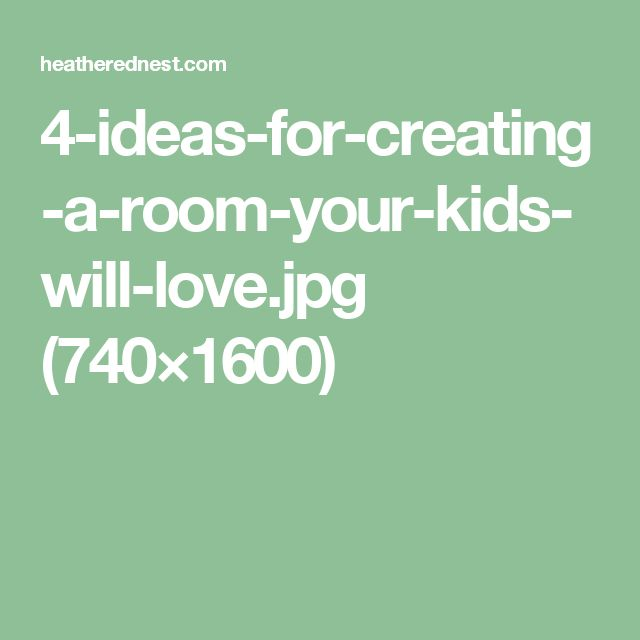 4-ideas-for-creating-a-room-your-kids-will-love.jpg (740×1600)