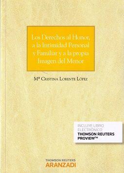 Los derechos al honor, a la intimidad personal y familiar y a la propia imagen del menor / Mª Cristina Lorente López Thomson Reuters Aranzadi, 2015