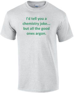 I'd tell you a chemistry joke, but...