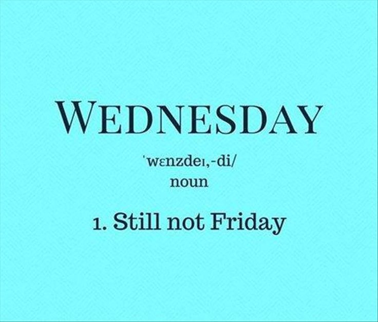 yep sounds about right don t let midweek blues get you down