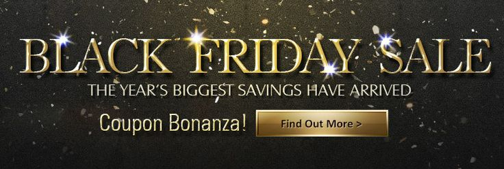 BLACK FRIDAY SALE: THE YEAR'S BIGGEST SAVINGS HAVE ARRIVED