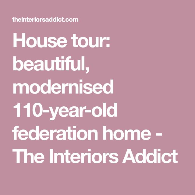 House tour: beautiful, modernised 110-year-old federation home - The Interiors Addict