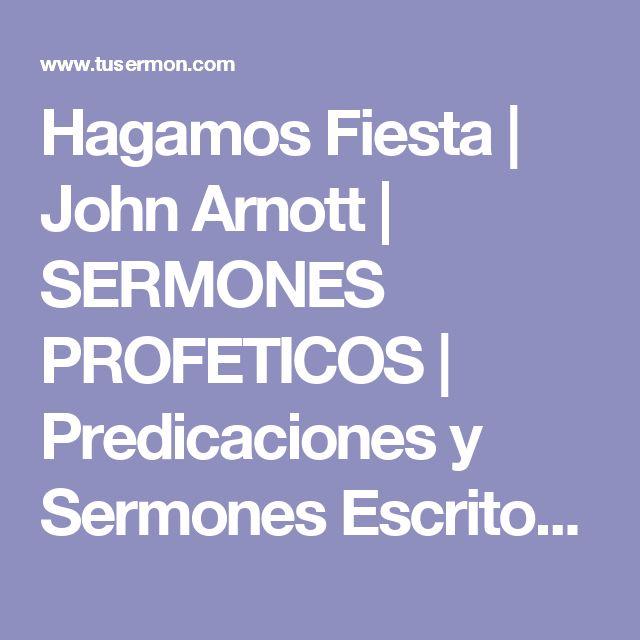 Hagamos Fiesta  | John Arnott | SERMONES PROFETICOS | Predicaciones y Sermones Escritos | TUSERMON.COM